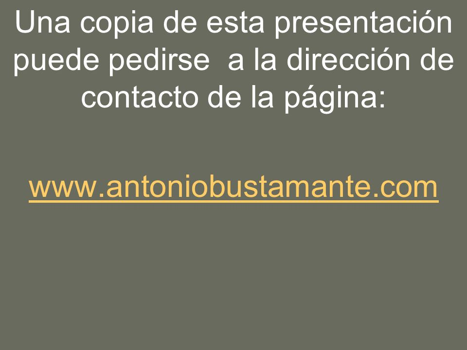 Una copia de esta presentación puede pedirse a la dirección de contacto de la página: