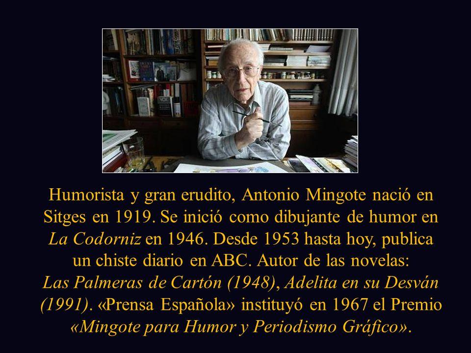 Humorista y gran erudito, Antonio Mingote nació en Sitges en 1919