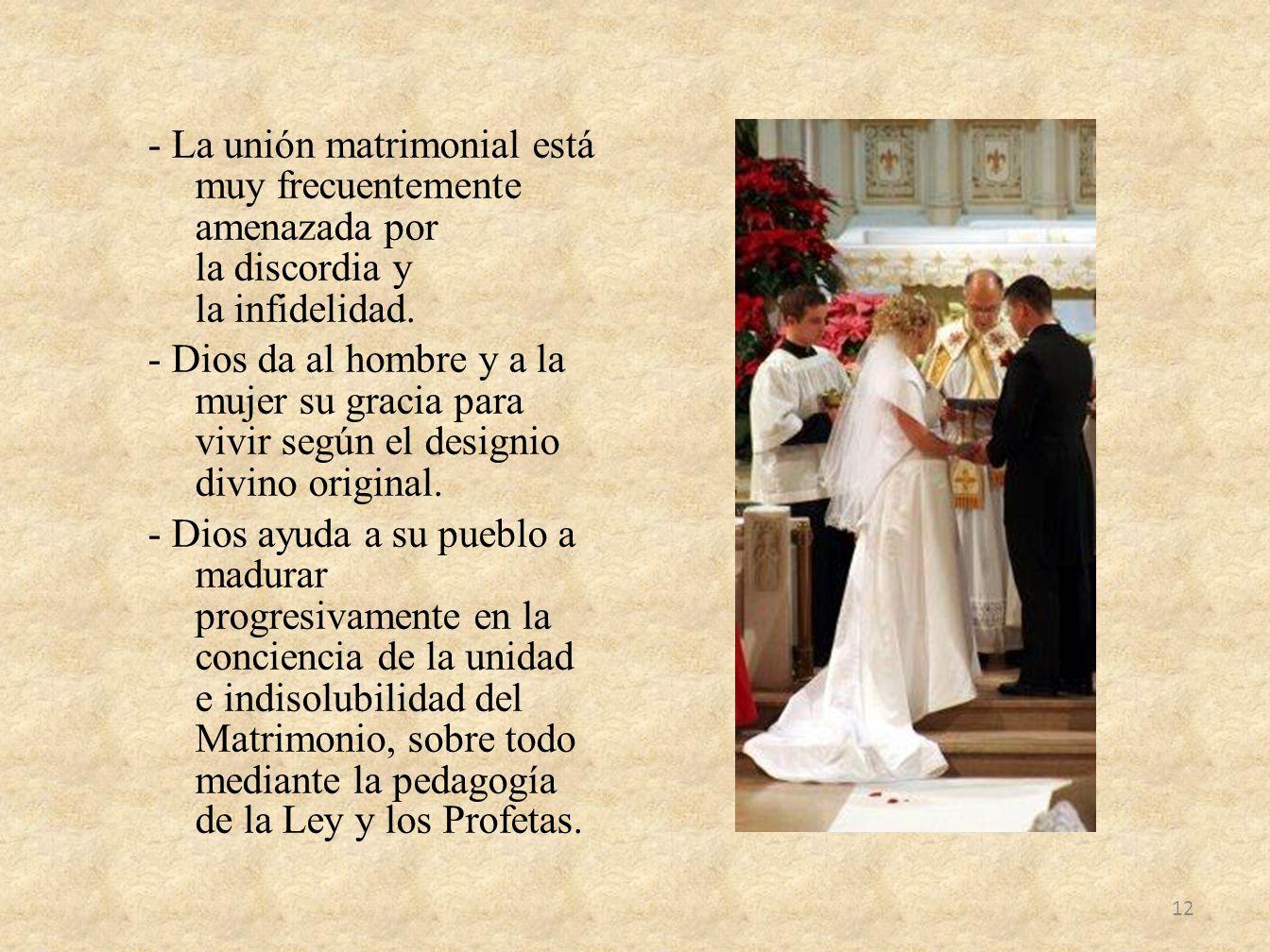 - La unión matrimonial está muy frecuentemente amenazada por la discordia y la infidelidad.