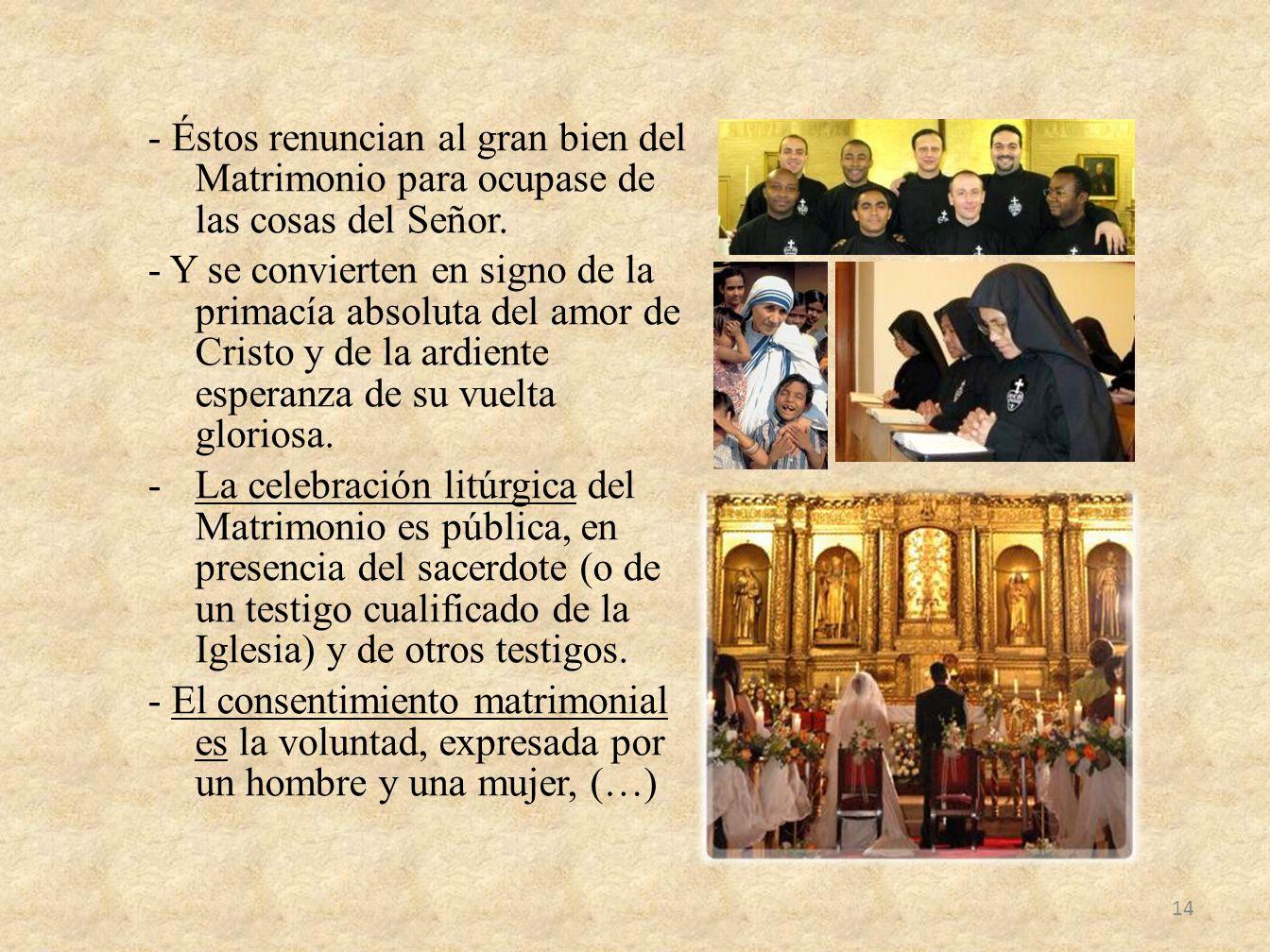 - Éstos renuncian al gran bien del Matrimonio para ocupase de las cosas del Señor.