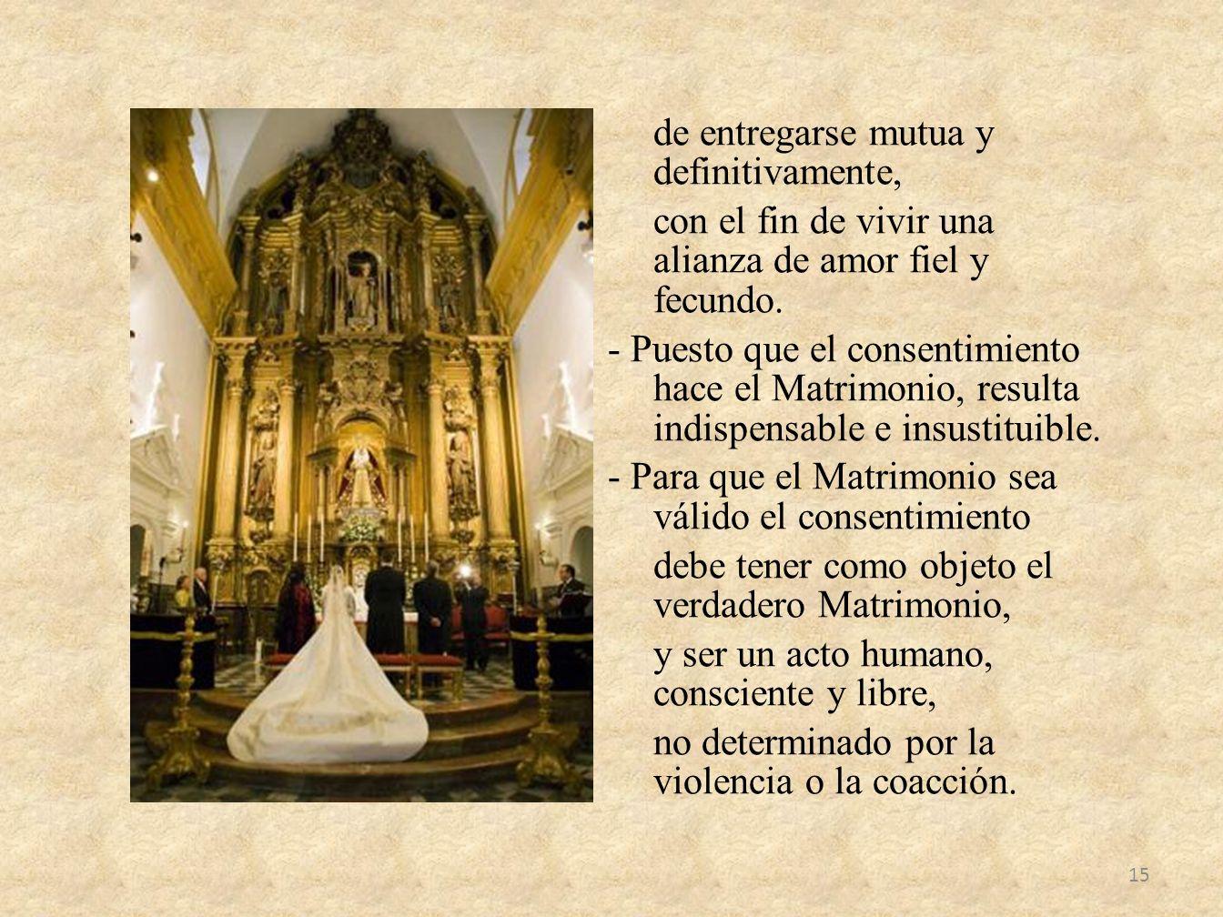 de entregarse mutua y definitivamente, con el fin de vivir una alianza de amor fiel y fecundo.