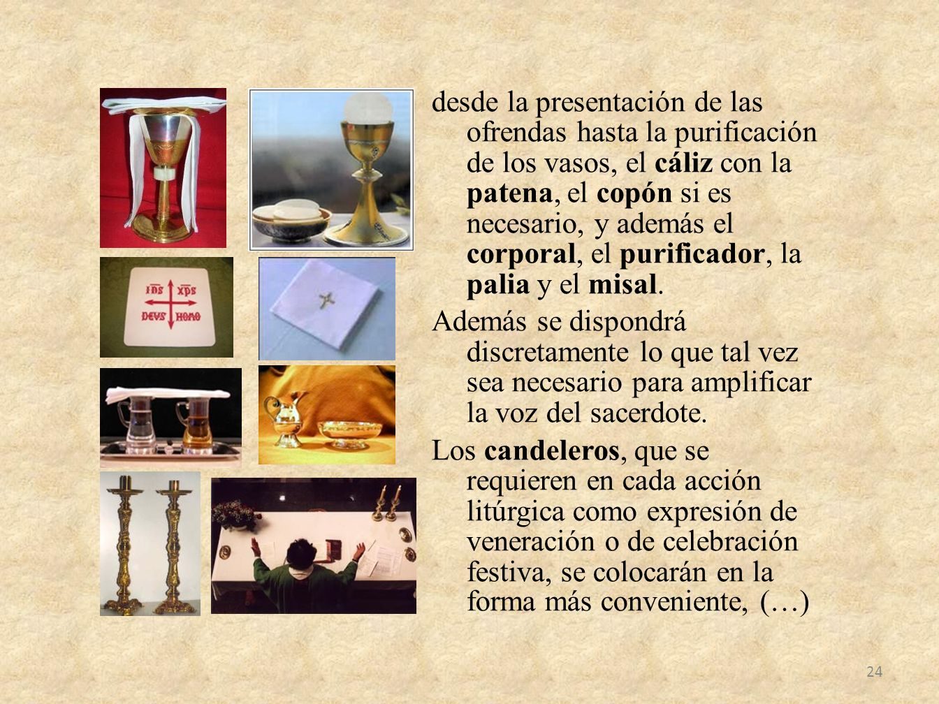 desde la presentación de las ofrendas hasta la purificación de los vasos, el cáliz con la patena, el copón si es necesario, y además el corporal, el purificador, la palia y el misal.
