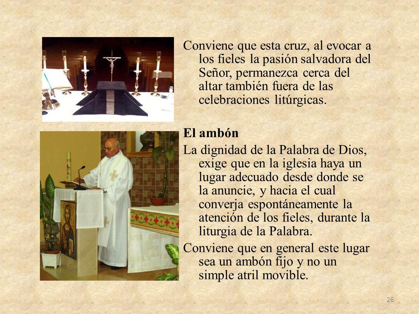 Conviene que esta cruz, al evocar a los fieles la pasión salvadora del Señor, permanezca cerca del altar también fuera de las celebraciones litúrgicas.