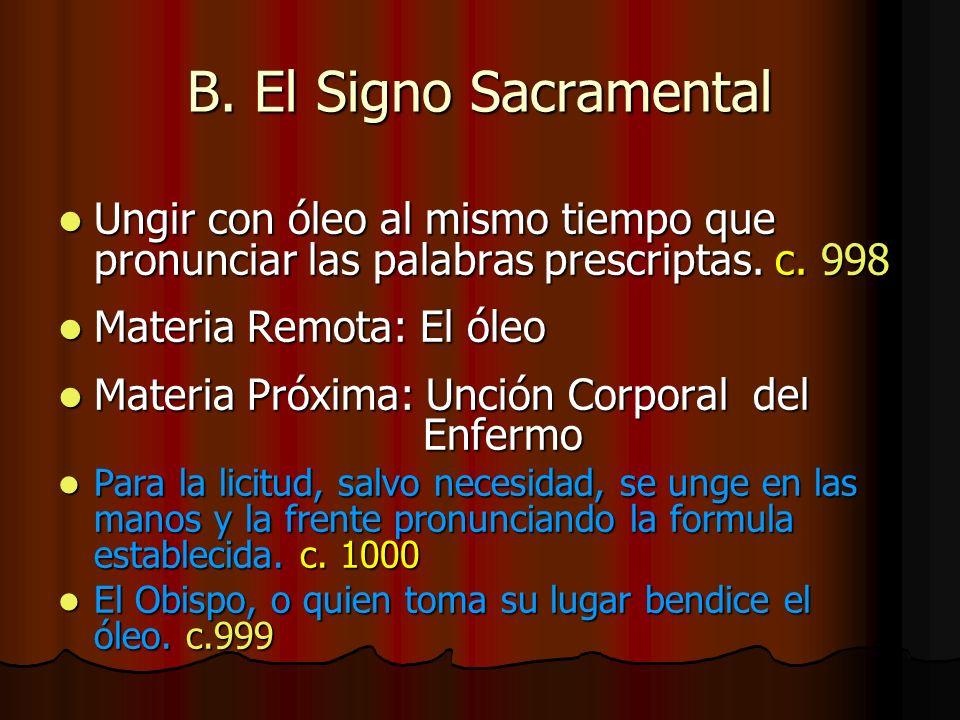 B. El Signo Sacramental Ungir con óleo al mismo tiempo que pronunciar las palabras prescriptas. c. 998.