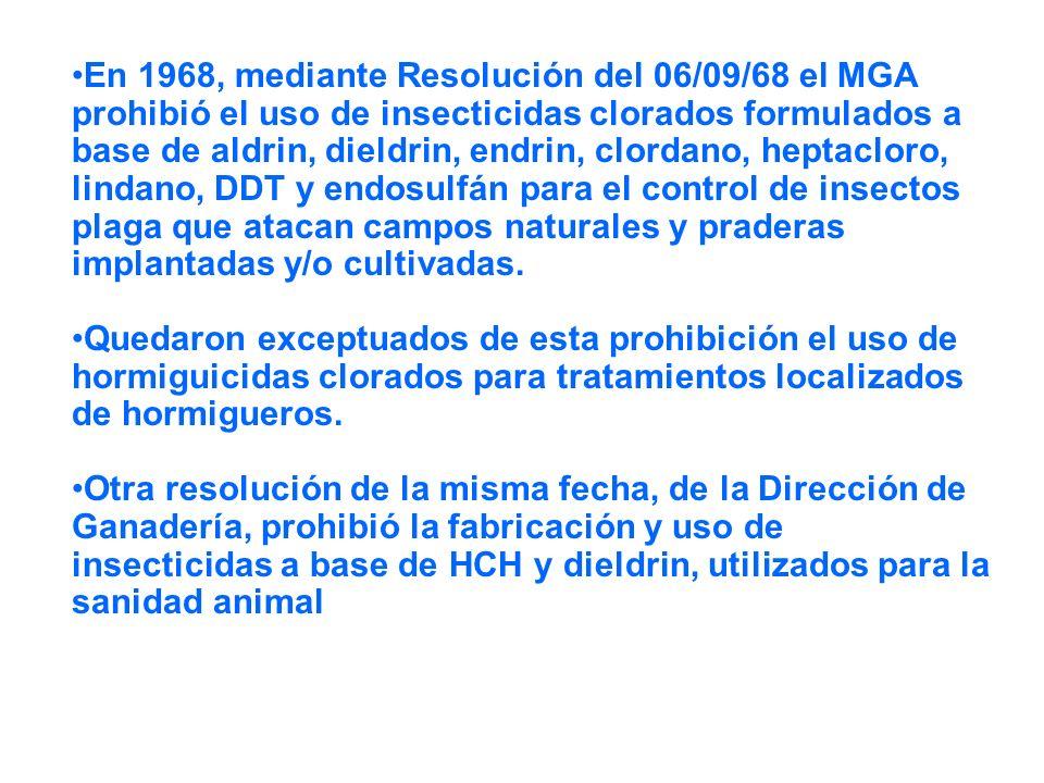 En 1968, mediante Resolución del 06/09/68 el MGA prohibió el uso de insecticidas clorados formulados a base de aldrin, dieldrin, endrin, clordano, heptacloro, lindano, DDT y endosulfán para el control de insectos plaga que atacan campos naturales y praderas implantadas y/o cultivadas.