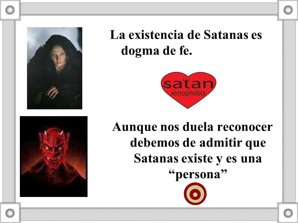 La existencia de Satanas es dogma de fe.