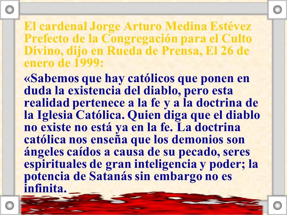 El cardenal Jorge Arturo Medina Estévez Prefecto de la Congregación para el Culto Divino, dijo en Rueda de Prensa, El 26 de enero de 1999: