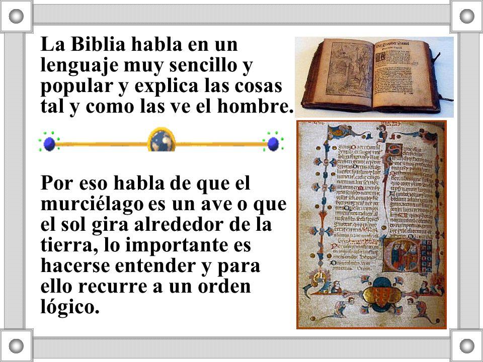 La Biblia habla en un lenguaje muy sencillo y popular y explica las cosas tal y como las ve el hombre.