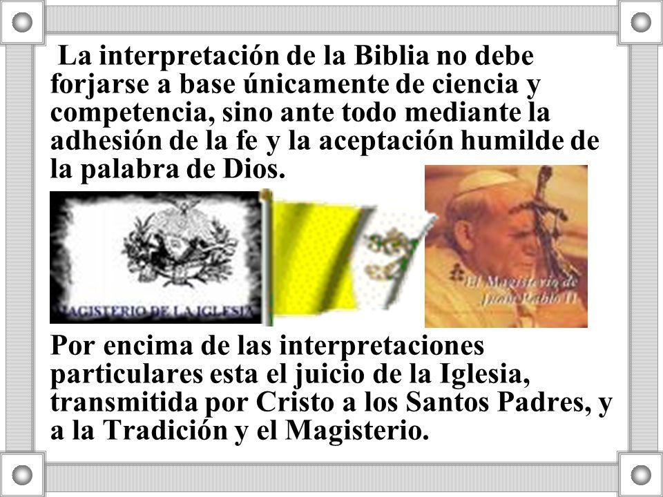 La interpretación de la Biblia no debe forjarse a base únicamente de ciencia y competencia, sino ante todo mediante la adhesión de la fe y la aceptación humilde de la palabra de Dios.