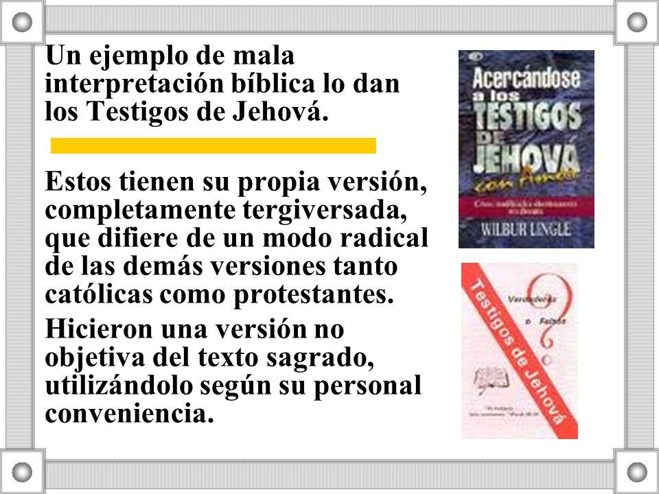 Un ejemplo de mala interpretación bíblica lo dan los Testigos de Jehová.