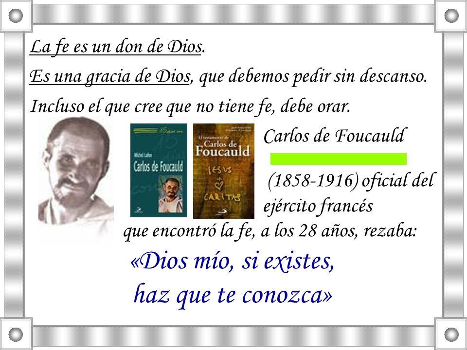 «Dios mío, si existes, haz que te conozca» La fe es un don de Dios.