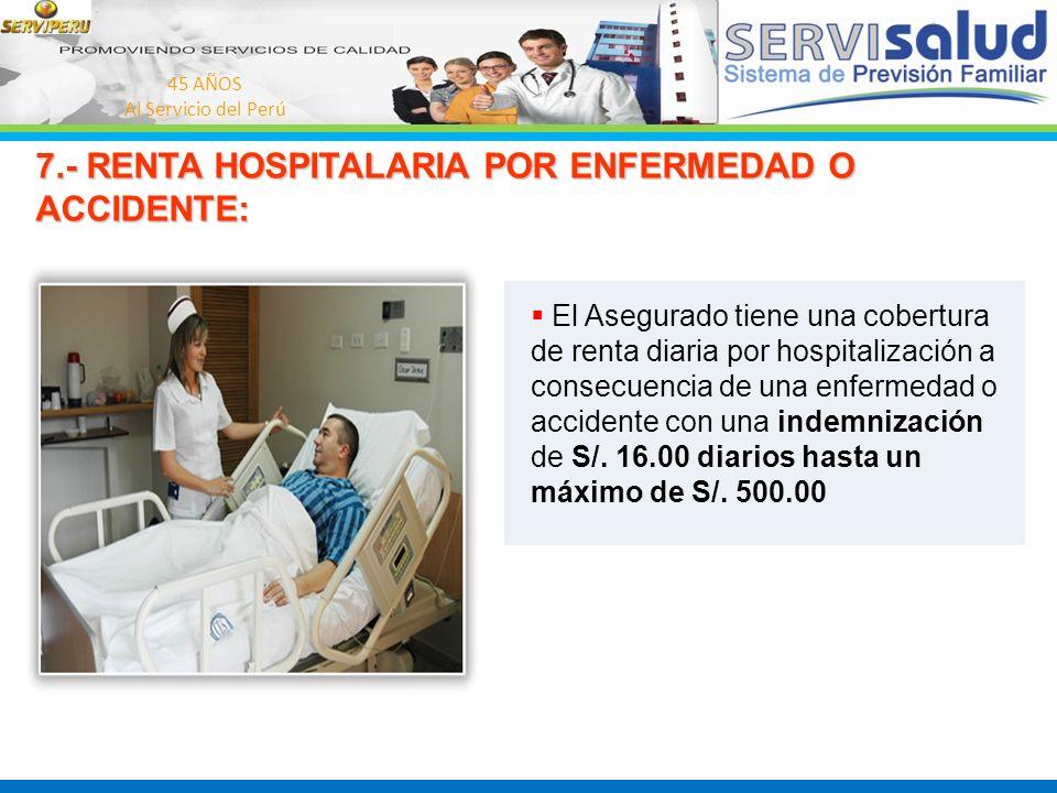 7.- RENTA HOSPITALARIA POR ENFERMEDAD O ACCIDENTE:
