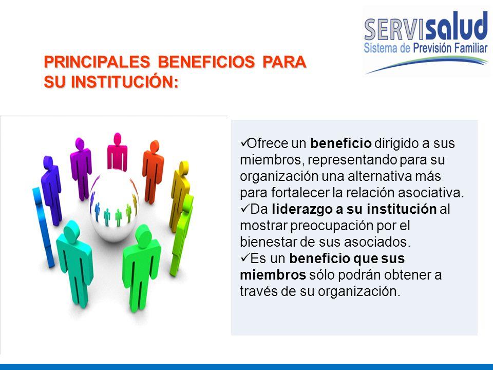 PRINCIPALES BENEFICIOS PARA SU INSTITUCIÓN: