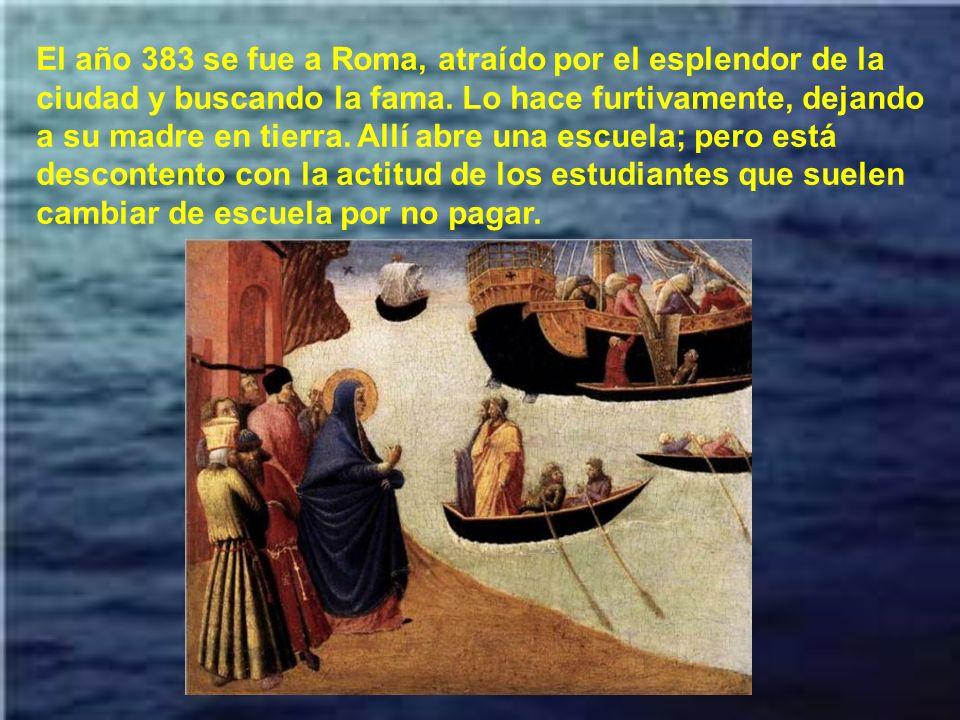 El año 383 se fue a Roma, atraído por el esplendor de la ciudad y buscando la fama.