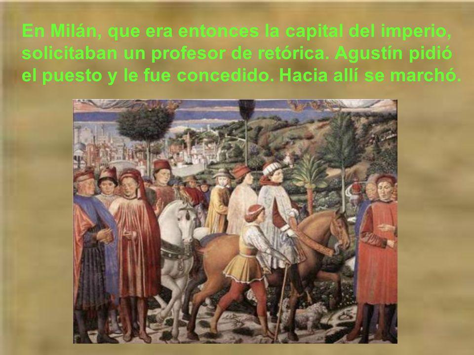 En Milán, que era entonces la capital del imperio, solicitaban un profesor de retórica.