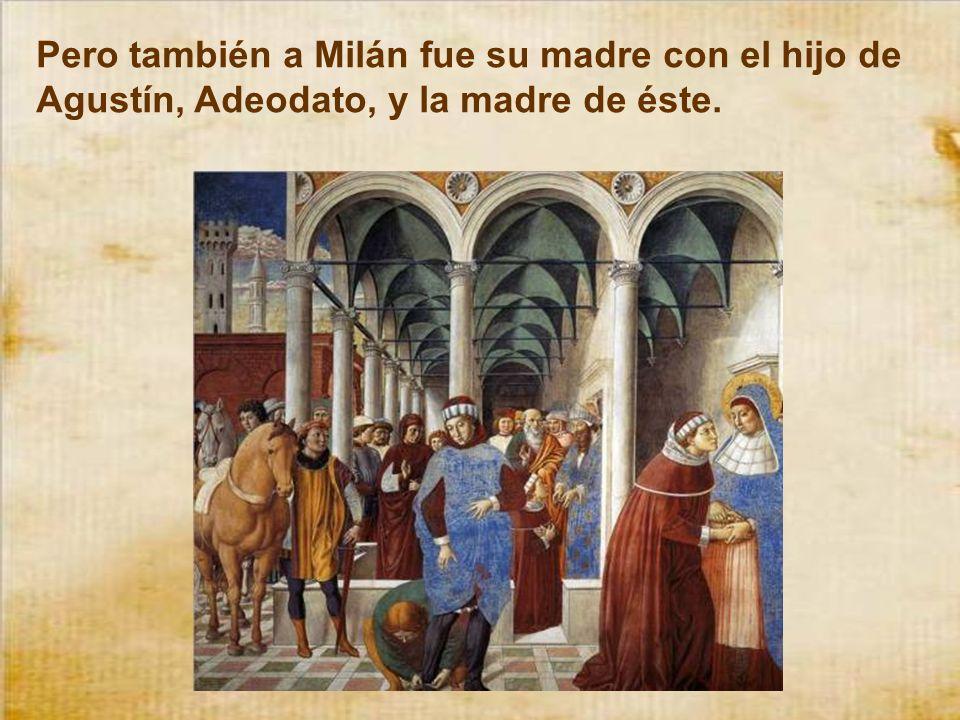 Pero también a Milán fue su madre con el hijo de Agustín, Adeodato, y la madre de éste.