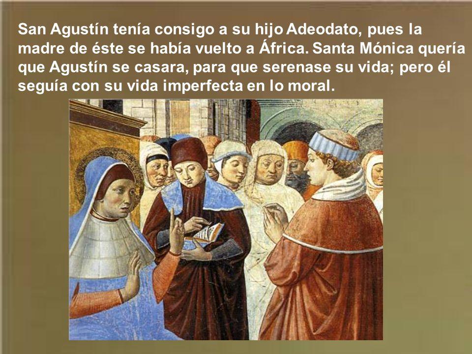 San Agustín tenía consigo a su hijo Adeodato, pues la madre de éste se había vuelto a África.