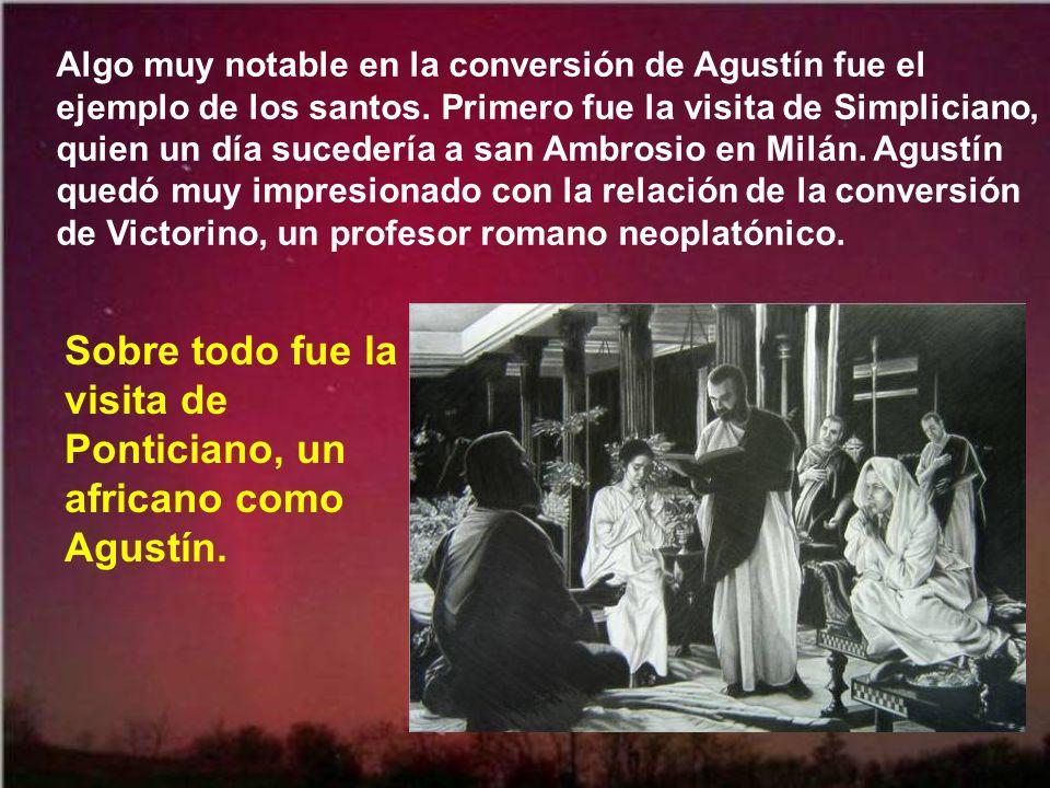 Sobre todo fue la visita de Ponticiano, un africano como Agustín.