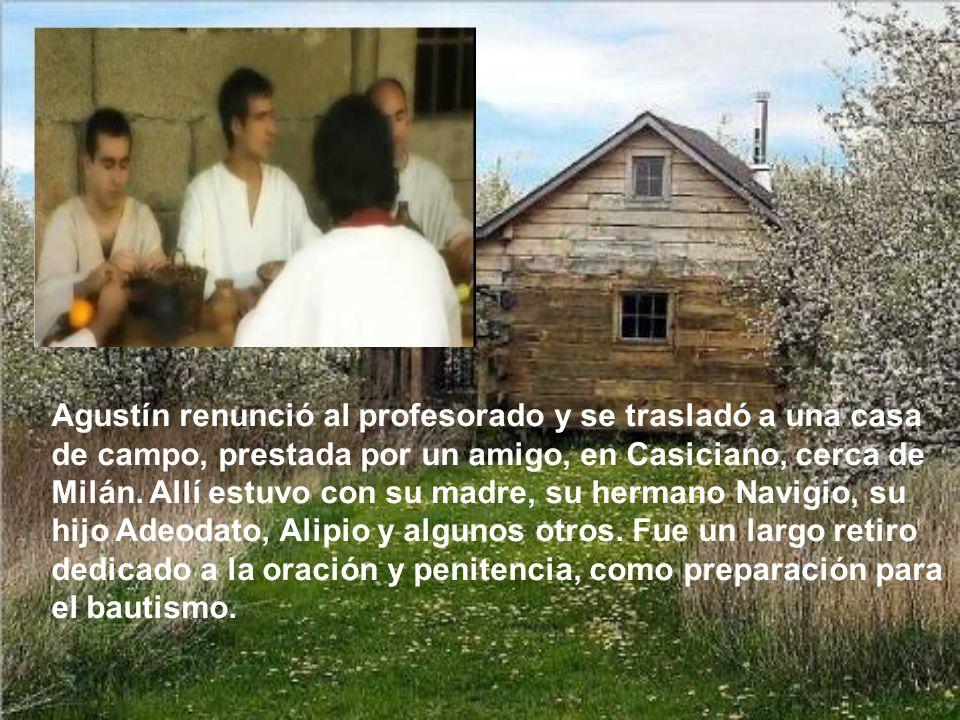 Agustín renunció al profesorado y se trasladó a una casa de campo, prestada por un amigo, en Casiciano, cerca de Milán.