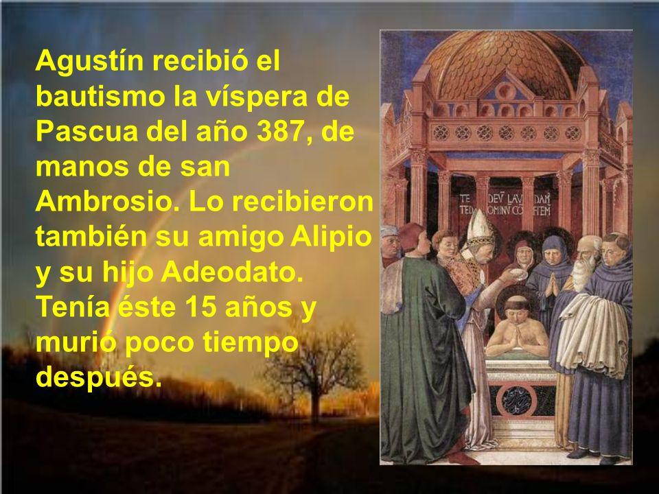 Agustín recibió el bautismo la víspera de Pascua del año 387, de manos de san Ambrosio.