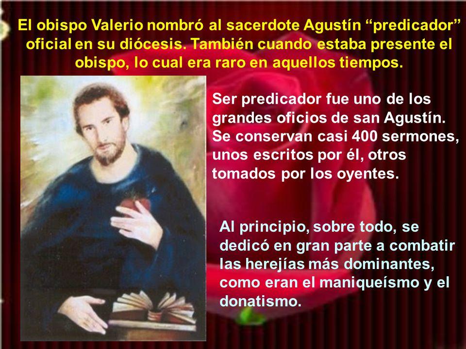 El obispo Valerio nombró al sacerdote Agustín predicador oficial en su diócesis. También cuando estaba presente el obispo, lo cual era raro en aquellos tiempos.
