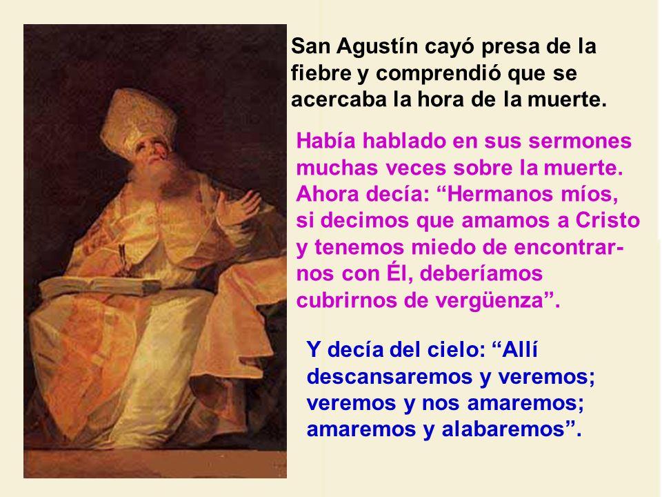 San Agustín cayó presa de la fiebre y comprendió que se acercaba la hora de la muerte.