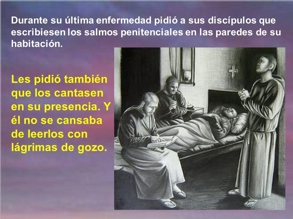Durante su última enfermedad pidió a sus discípulos que escribiesen los salmos penitenciales en las paredes de su habitación.