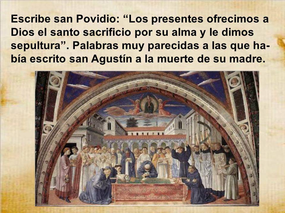 Escribe san Povidio: Los presentes ofrecimos a Dios el santo sacrificio por su alma y le dimos sepultura .