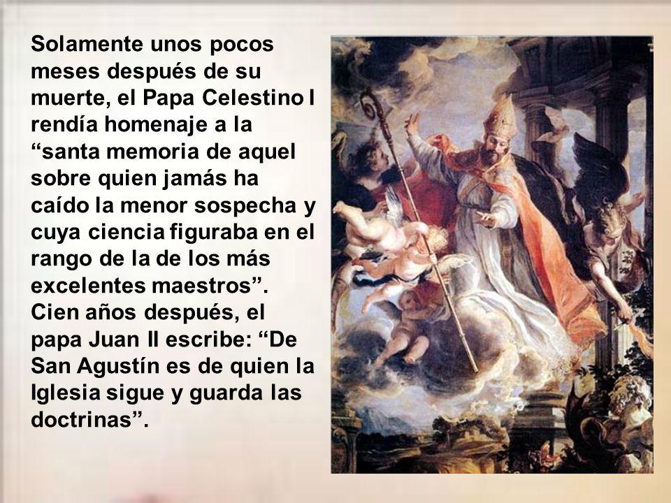 Solamente unos pocos meses después de su muerte, el Papa Celestino I rendía homenaje a la santa memoria de aquel sobre quien jamás ha caído la menor sospecha y cuya ciencia figuraba en el rango de la de los más excelentes maestros .
