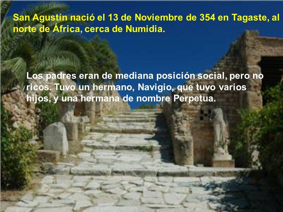 San Agustín nació el 13 de Noviembre de 354 en Tagaste, al norte de África, cerca de Numidia.
