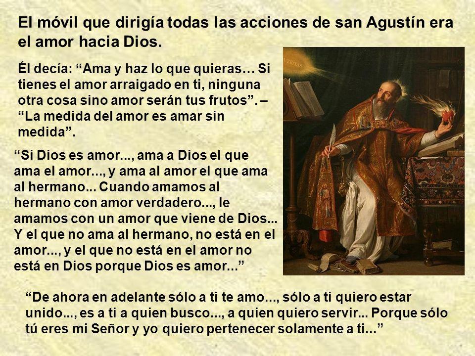 El móvil que dirigía todas las acciones de san Agustín era el amor hacia Dios.
