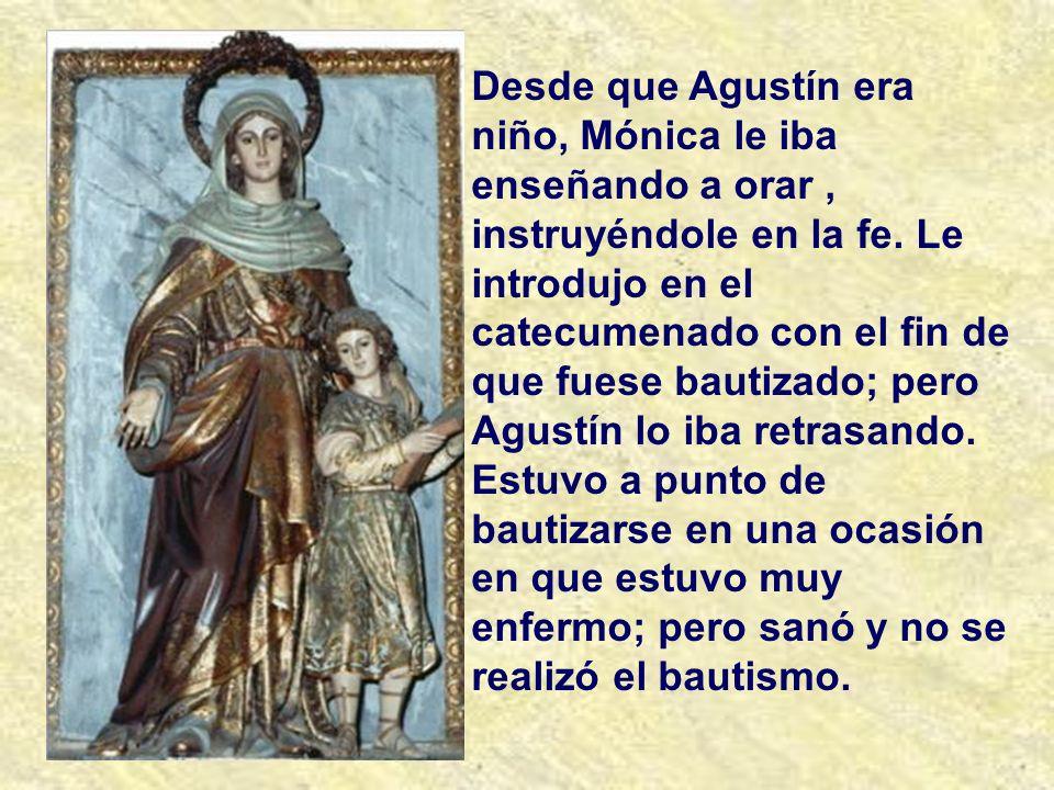 Desde que Agustín era niño, Mónica le iba enseñando a orar , instruyéndole en la fe.