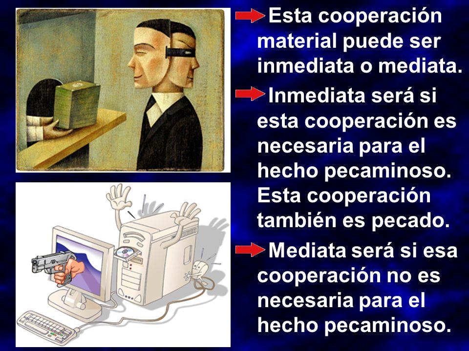 Esta cooperación material puede ser inmediata o mediata.