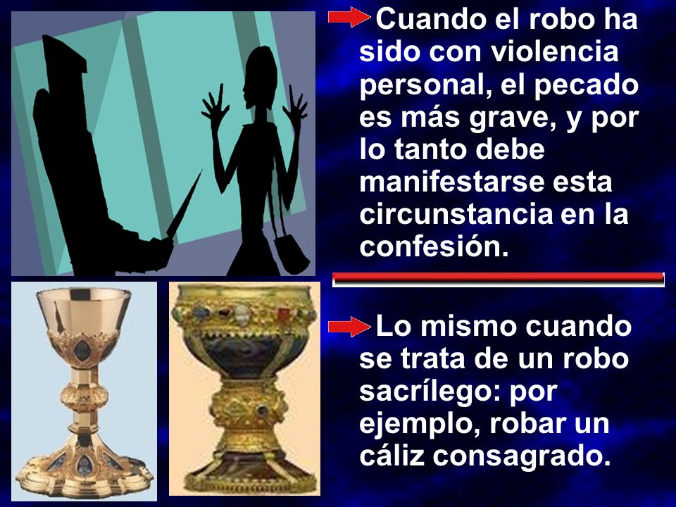 Cuando el robo ha sido con violencia personal, el pecado es más grave, y por lo tanto debe manifestarse esta circunstancia en la confesión.