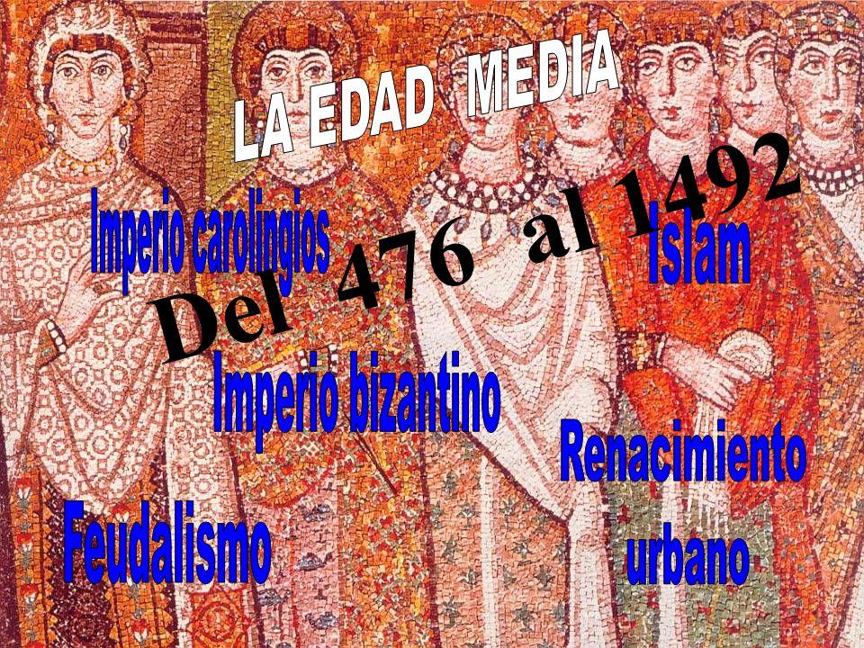 Del 476 al 1492 LA EDAD MEDIA Imperio carolingios Islam