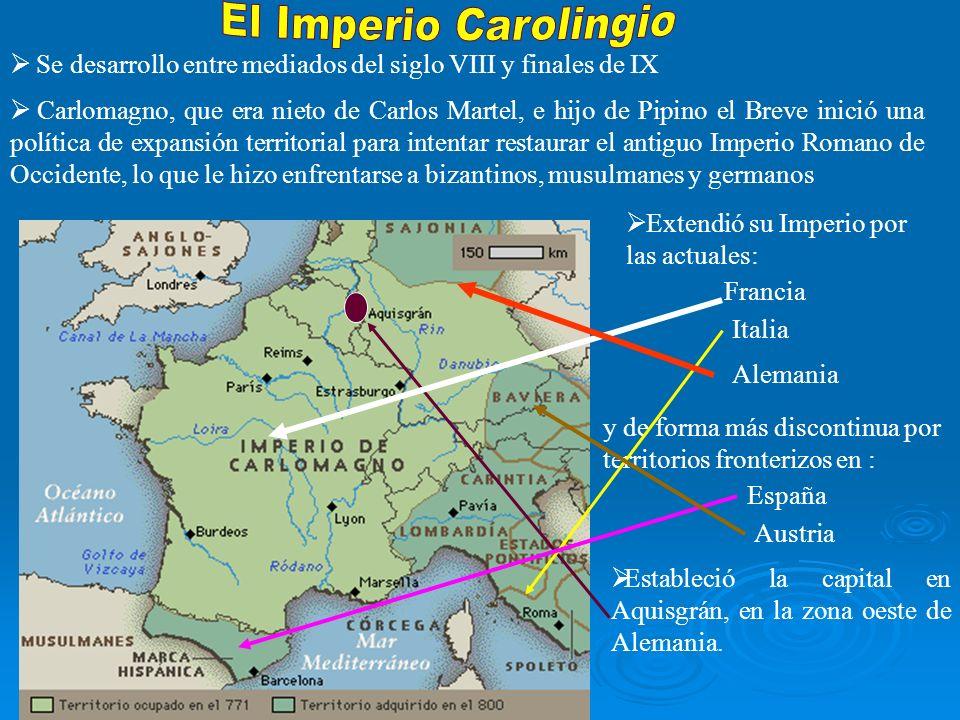 El Imperio Carolingio Se desarrollo entre mediados del siglo VIII y finales de IX.
