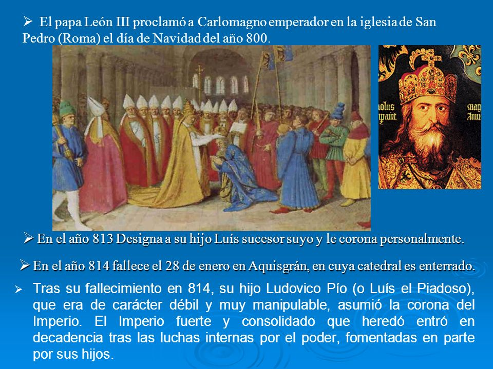 El papa León III proclamó a Carlomagno emperador en la iglesia de San Pedro (Roma) el día de Navidad del año 800.