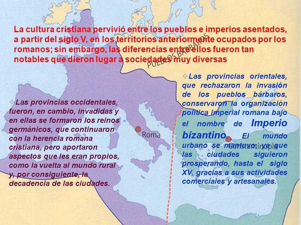 La cultura cristiana pervivió entre los pueblos e imperios asentados, a partir del siglo V, en los territorios anteriormente ocupados por los romanos; sin embargo, las diferencias entre ellos fueron tan notables que dieron lugar a sociedades muy diversas: