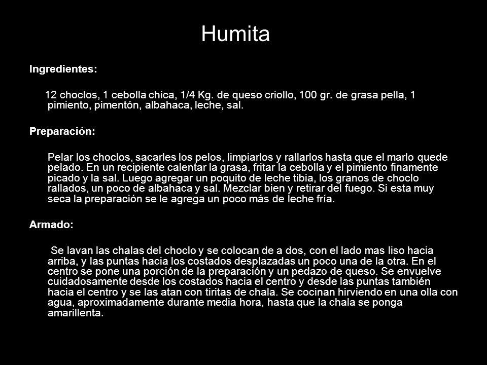 Humita Ingredientes: 12 choclos, 1 cebolla chica, 1/4 Kg. de queso criollo, 100 gr. de grasa pella, 1 pimiento, pimentón, albahaca, leche, sal.