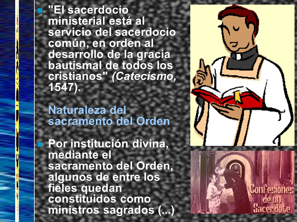 El sacerdocio ministerial está al servicio del sacerdocio común, en orden al desarrollo de la gracia bautismal de todos los cristianos (Catecismo, 1547).