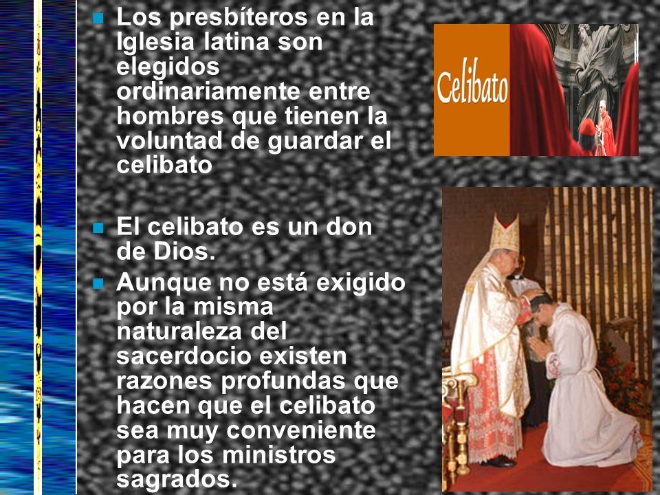 Los presbíteros en la Iglesia latina son elegidos ordinariamente entre hombres que tienen la voluntad de guardar el celibato