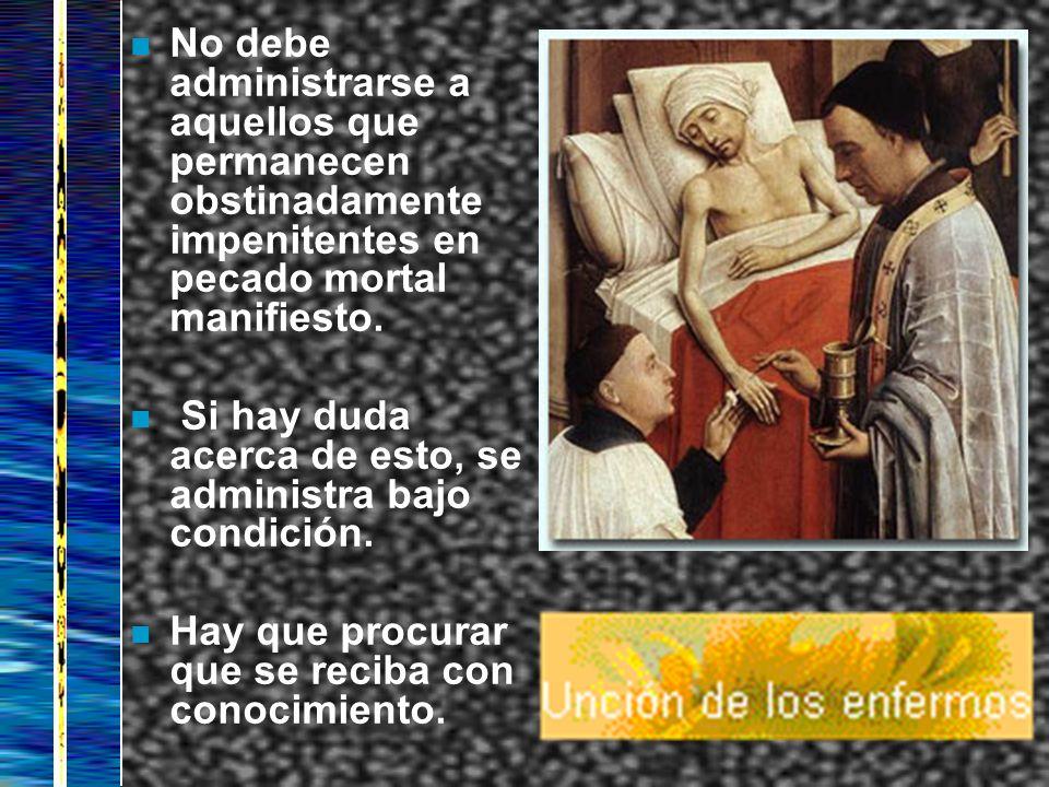 No debe administrarse a aquellos que permanecen obstinadamente impenitentes en pecado mortal manifiesto.