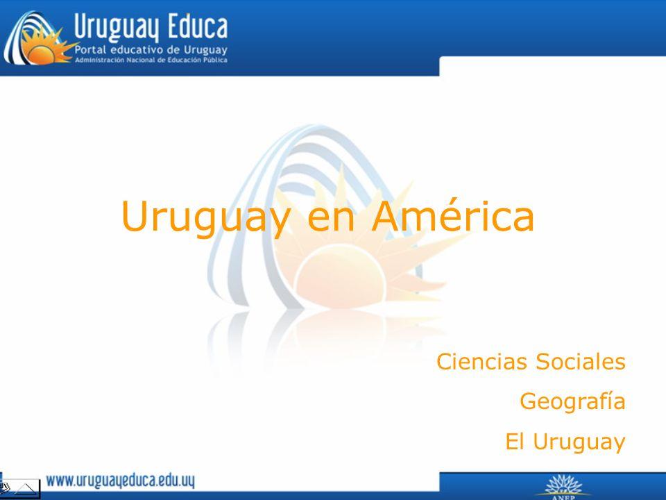 Uruguay en América Ciencias Sociales Geografía El Uruguay