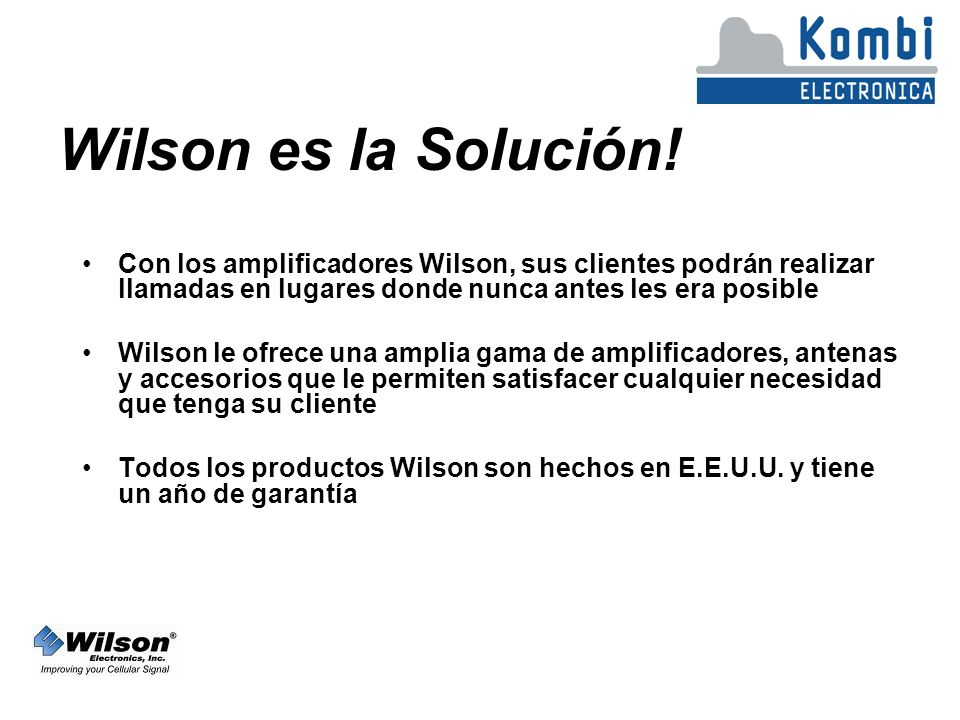 Wilson es la Solución! Con los amplificadores Wilson, sus clientes podrán realizar llamadas en lugares donde nunca antes les era posible.