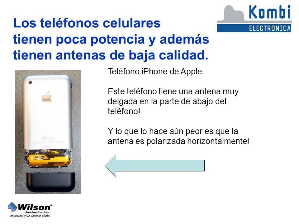Los teléfonos celulares tienen poca potencia y además tienen antenas de baja calidad.