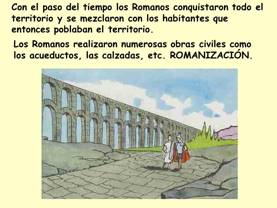 Con el paso del tiempo los Romanos conquistaron todo el territorio y se mezclaron con los habitantes que entonces poblaban el territorio.