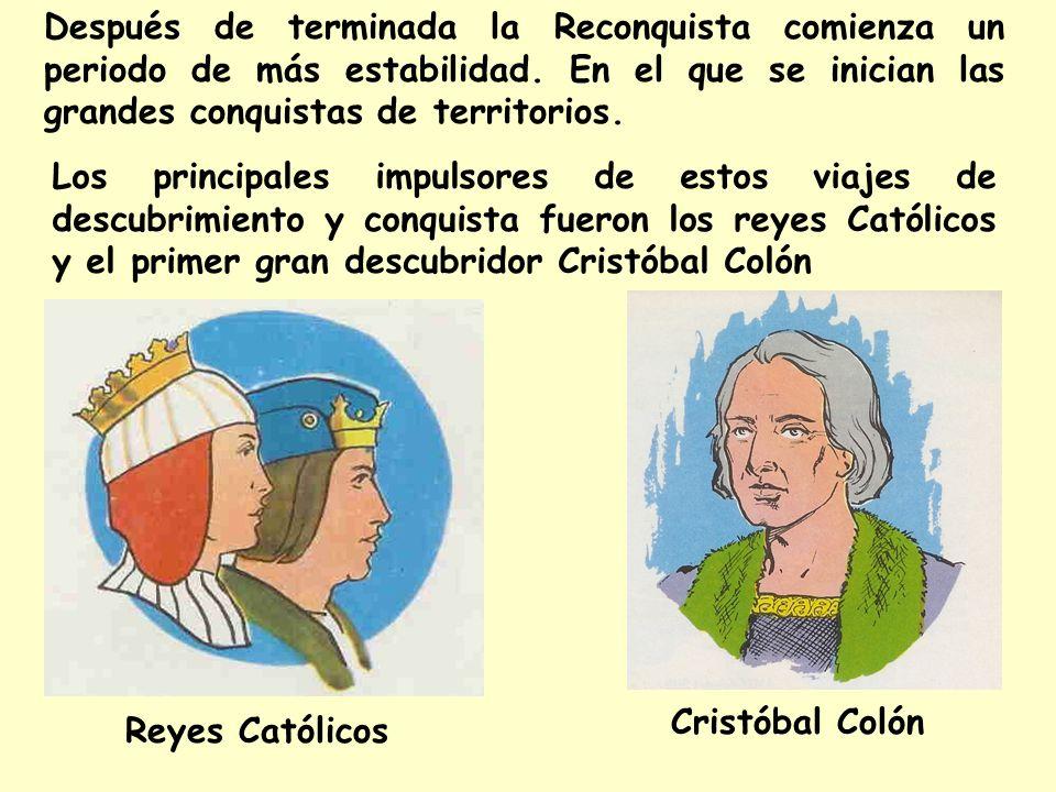 Después de terminada la Reconquista comienza un periodo de más estabilidad. En el que se inician las grandes conquistas de territorios.