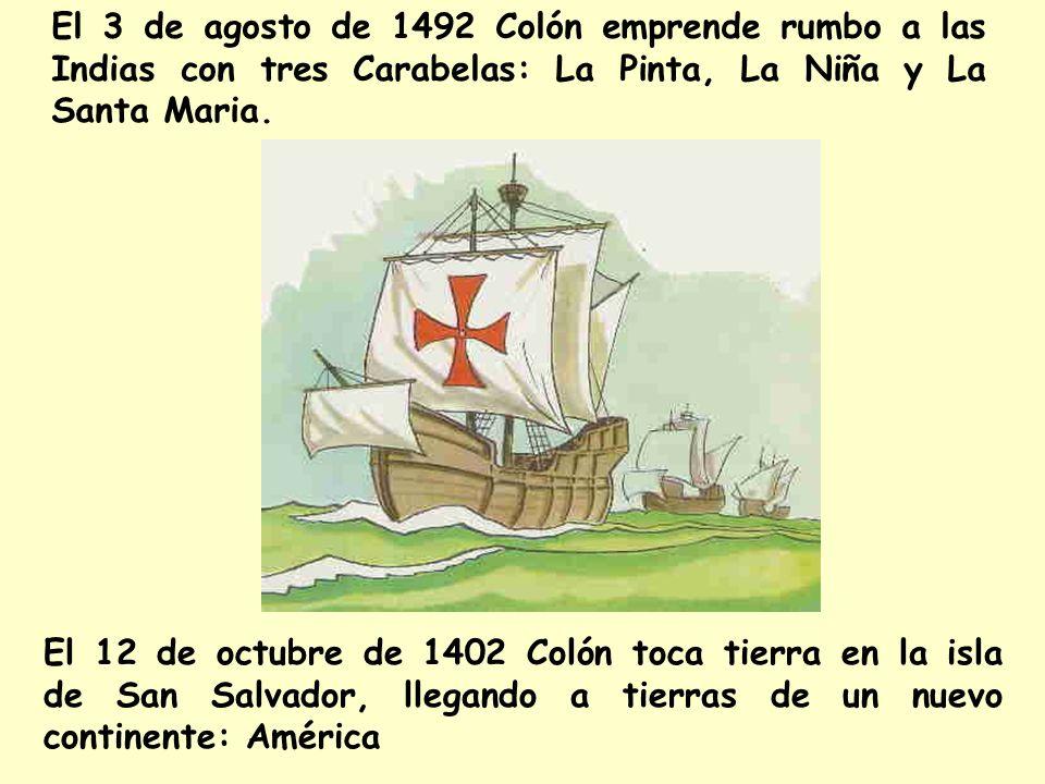El 3 de agosto de 1492 Colón emprende rumbo a las Indias con tres Carabelas: La Pinta, La Niña y La Santa Maria.