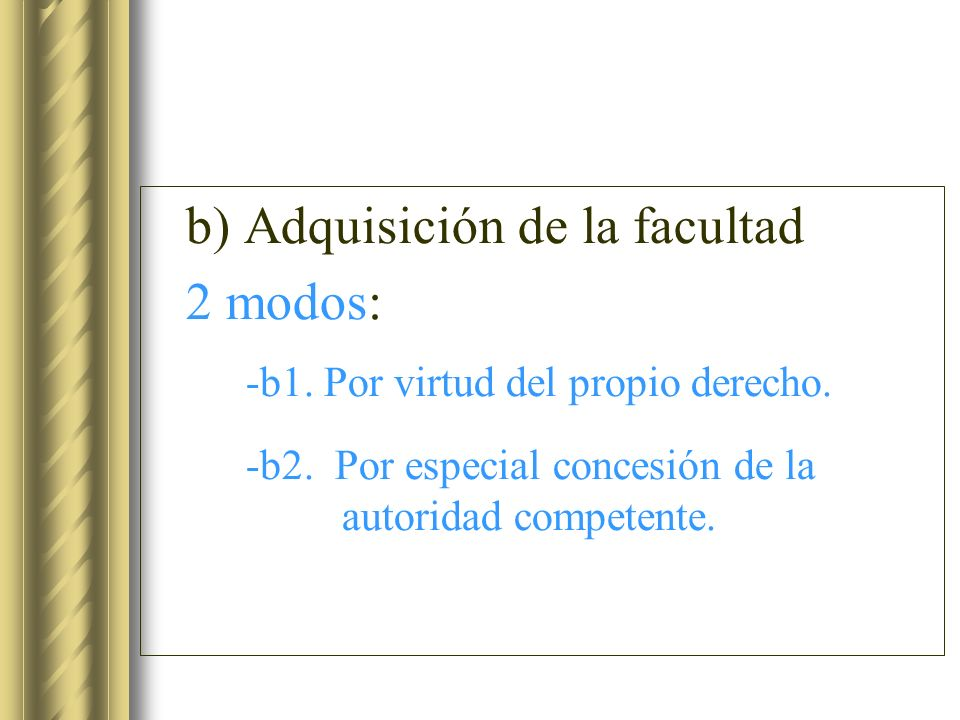 b) Adquisición de la facultad 2 modos: