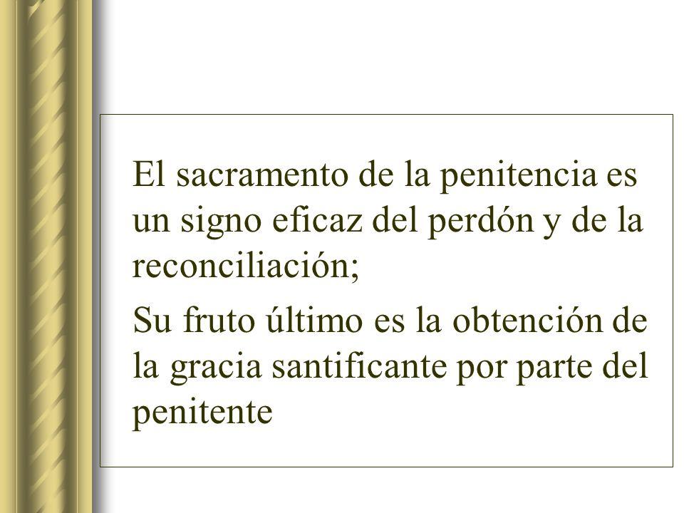 El sacramento de la penitencia es un signo eficaz del perdón y de la reconciliación;
